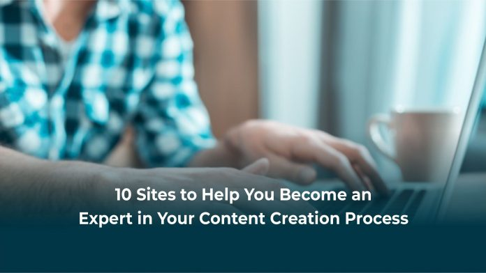 10 Sites to Help You Become an Expert in Your Content Creation Process