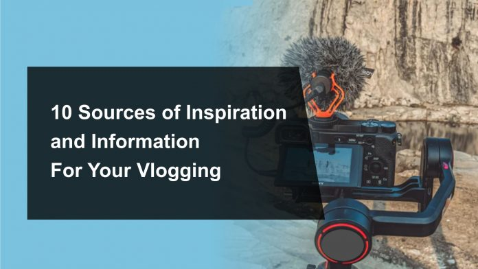 10 Sources of Inspiration and Information For Your Vlogging