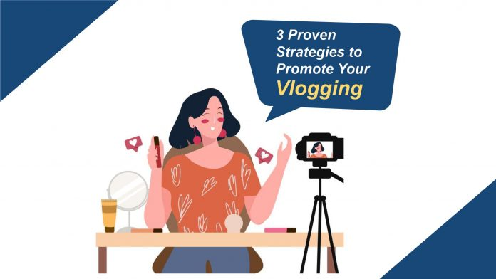 3 Proven Strategies to Promote Your Vlogging