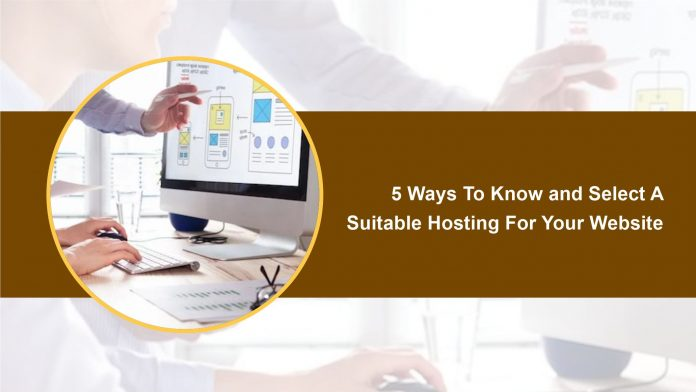 5 Ways To Know and Select A Suitable Hosting For Your Website