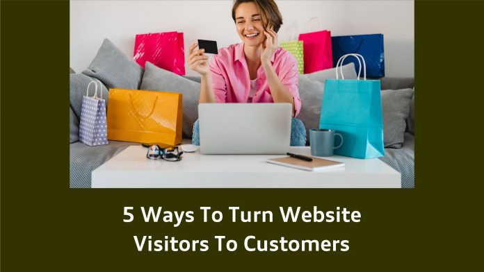 5 Ways To Turn Website Visitors To Customers