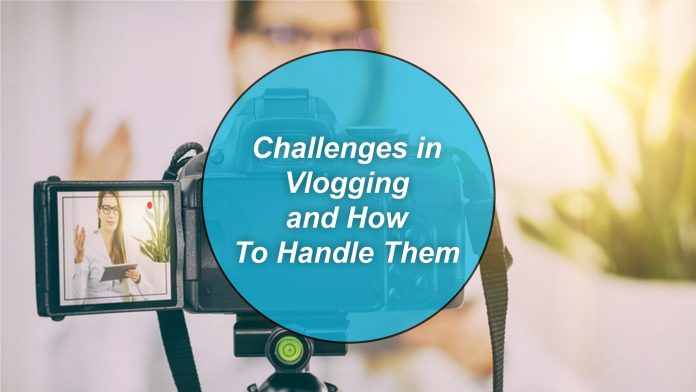 Challenges in Vlogging and How To Handle Them