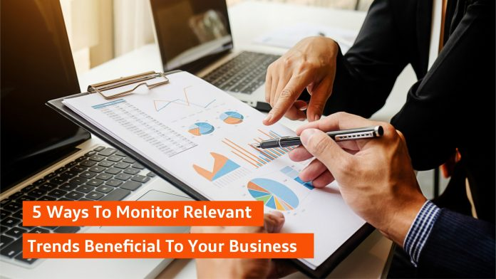 5 Ways To Monitor Relevant Trends Beneficial To Your Business